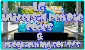 LG Universal Remote codes and Programming for TVs