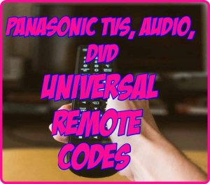 Panasonic TVs, Audio, DVD Universal Remote Control Codes