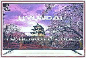 Hyundai TVs Remote Control Codes and Set-up Guide