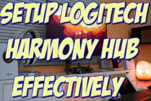 Learn How to Setup Logitech Harmony Hub Effectively