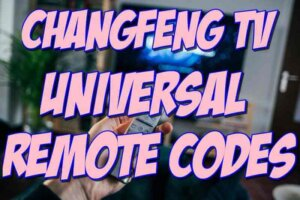 Changfeng TV Universal Remote Codes and Setup Guide